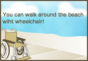 You can walk around the beach with wheelchir!